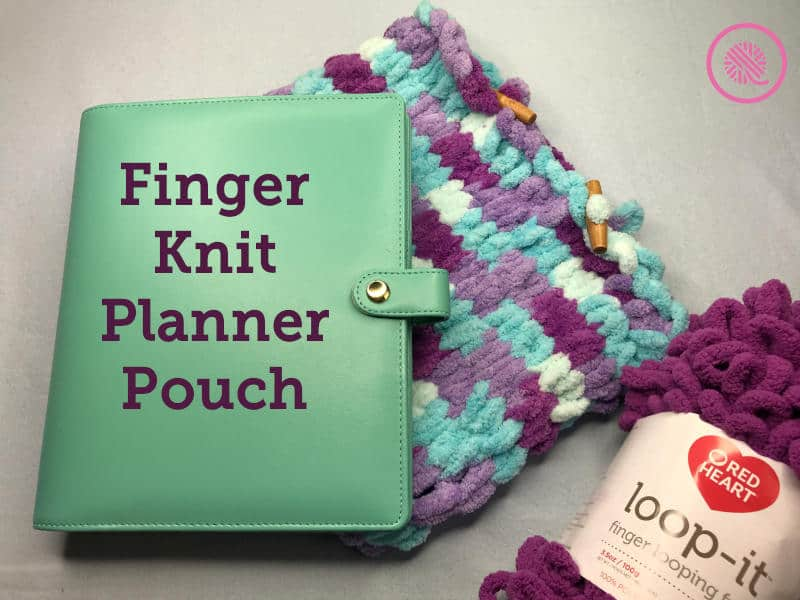 Don't Destroy Your Planner!  Protect it with a Finger Knit Pouch.