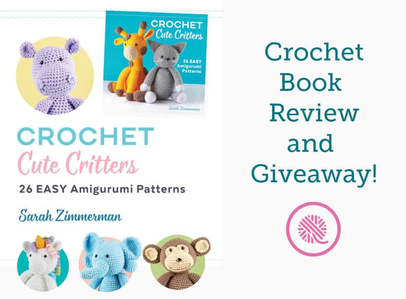 Crochet Cute Critters Book Review & Giveaway