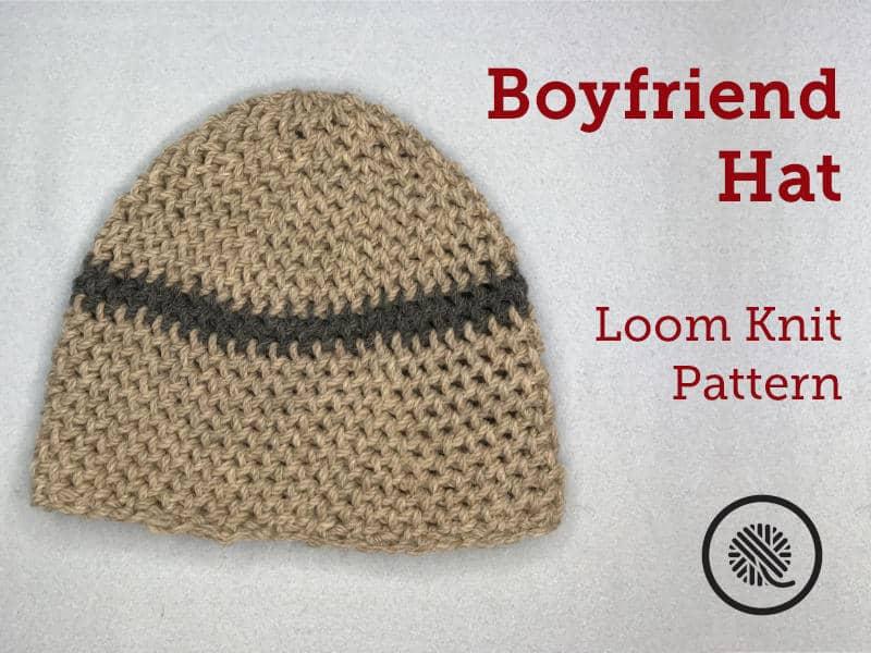 Loom Knit Boyfriend Hat Pattern & Video Tutorial