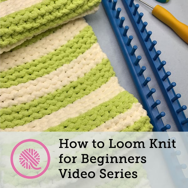 How to Loom Knit for Beginners – Free Video Series!