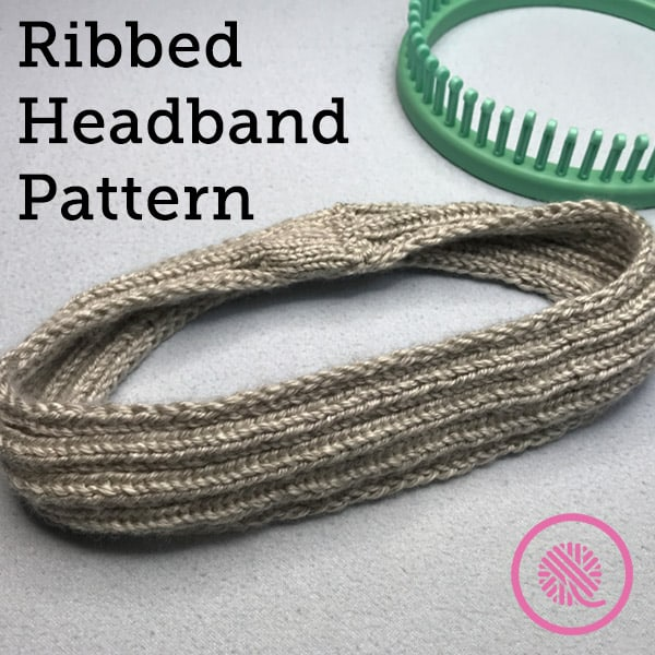 Easy Ribbed Headband for Beginner Loom Knitters