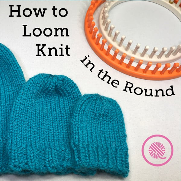 Learn to Loom Knit in the Round Like A Boss!