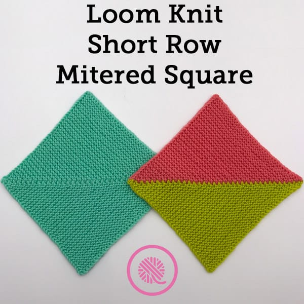 How to Loom Knit a Short Row Mitered Square in Any Size