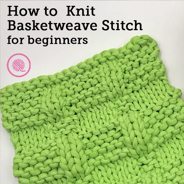 Lesson 7: How to Knit the Basketweave Stitch for Beginners