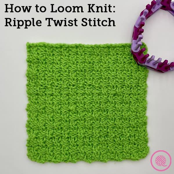 How to Loom Knit the Ripple Twist Stitch