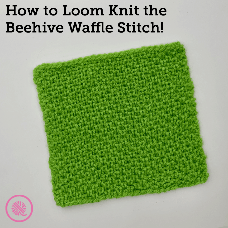 How to Loom Knit the Beehive Waffle Stitch