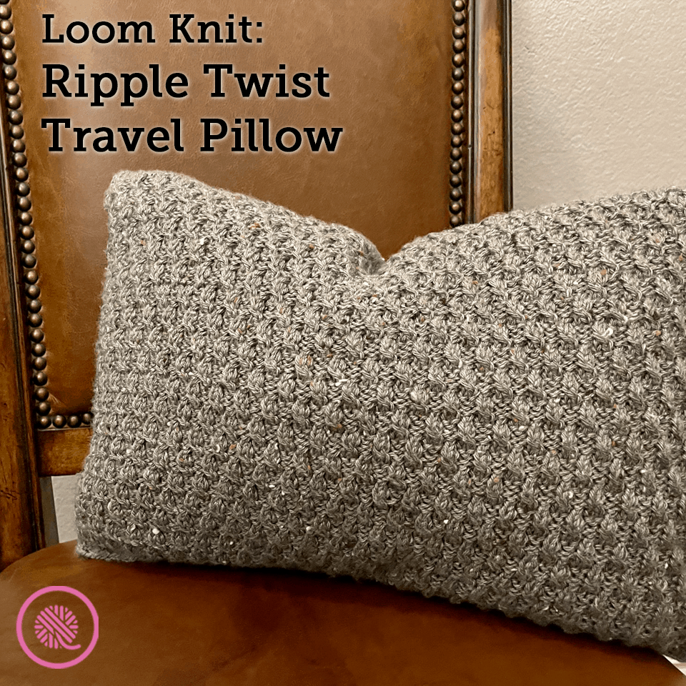 How to Loom Knit the Ripple Twist Pillow