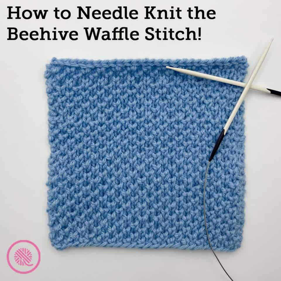 How to Needle Knit the Beehive Waffle Stitch Pattern
